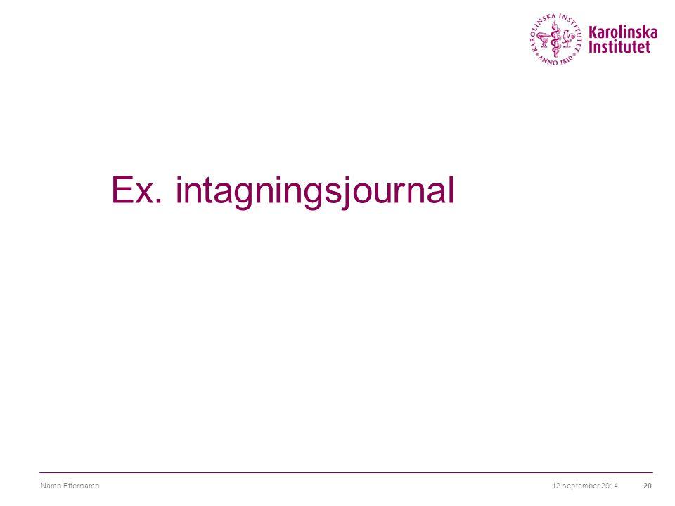 12 september 2014Namn Efternamn20 Ex. intagningsjournal