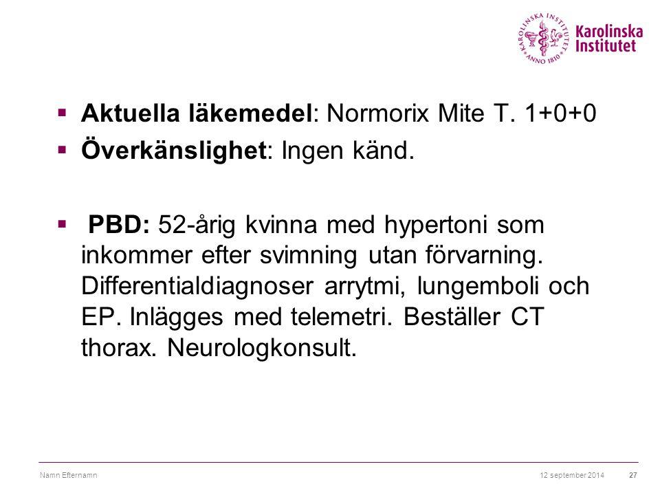 12 september 2014Namn Efternamn27  Aktuella läkemedel: Normorix Mite T. 1+0+0  Överkänslighet: Ingen känd.  PBD: 52-årig kvinna med hypertoni som i