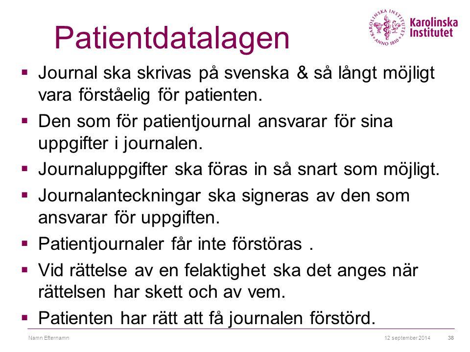 12 september 2014Namn Efternamn38 Patientdatalagen  Journal ska skrivas på svenska & så långt möjligt vara förståelig för patienten.  Den som för pa