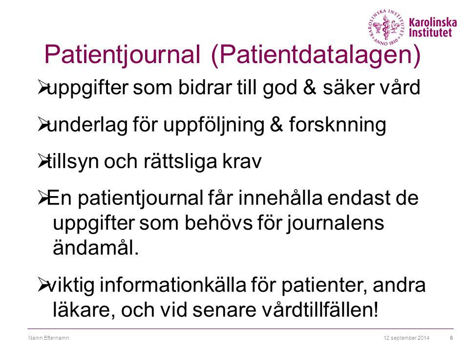12 september 2014Namn Efternamn6 Patientjournal (Patientdatalagen)  uppgifter som bidrar till god & säker vård  underlag för uppföljning & forsknnin