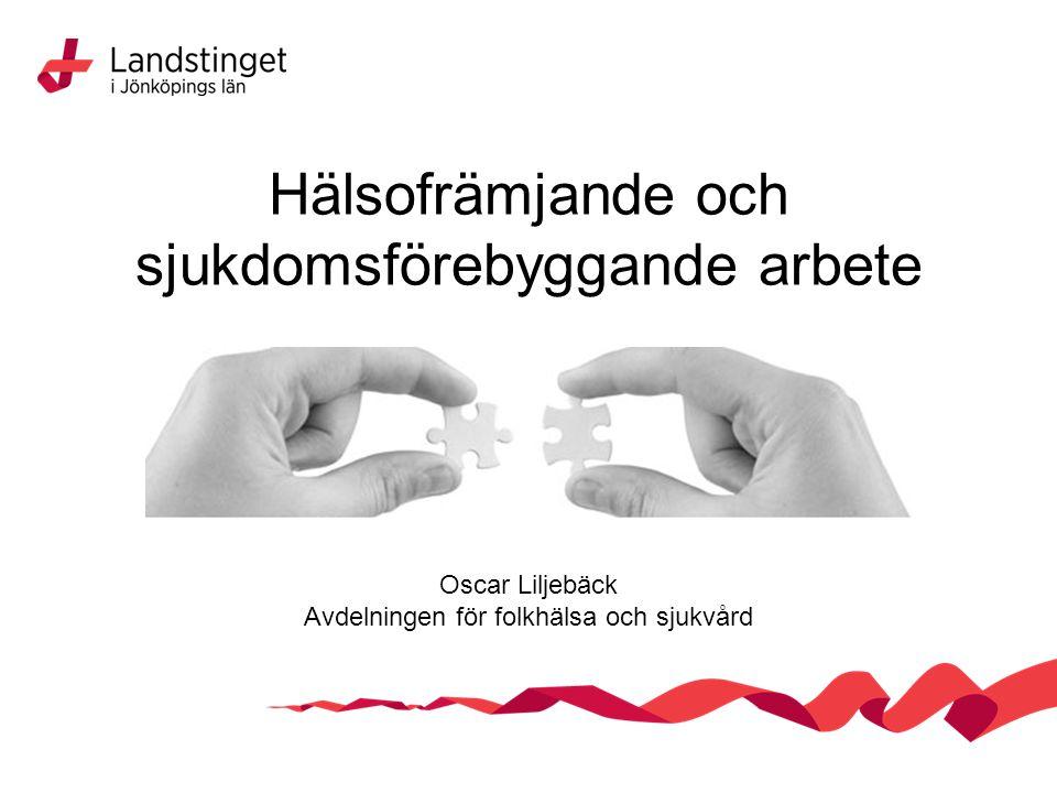 Hälsofrämjande och sjukdomsförebyggande arbete Oscar Liljebäck Avdelningen för folkhälsa och sjukvård