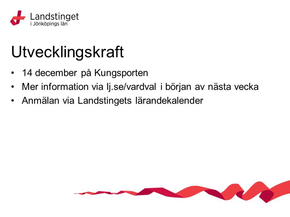 Utvecklingskraft 14 december på Kungsporten Mer information via lj.se/vardval i början av nästa vecka Anmälan via Landstingets lärandekalender