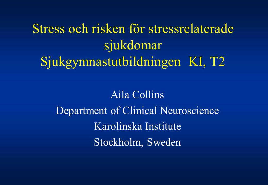 Stress och risken för stressrelaterade sjukdomar Sjukgymnastutbildningen KI, T2 Aila Collins Department of Clinical Neuroscience Karolinska Institute