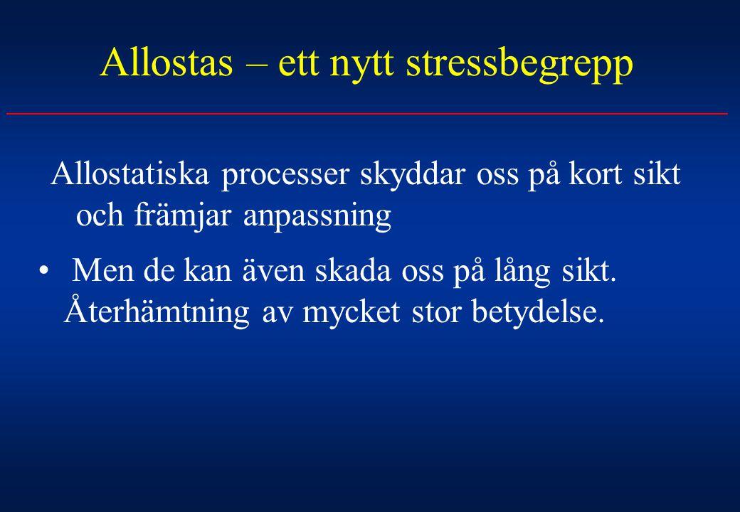 Allostas – ett nytt stressbegrepp Allostatiska processer skyddar oss på kort sikt och främjar anpassning Men de kan även skada oss på lång sikt. Återh
