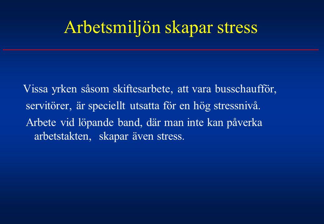 Arbetsmiljön skapar stress Vissa yrken såsom skiftesarbete, att vara busschaufför, servitörer, är speciellt utsatta för en hög stressnivå. Arbete vid