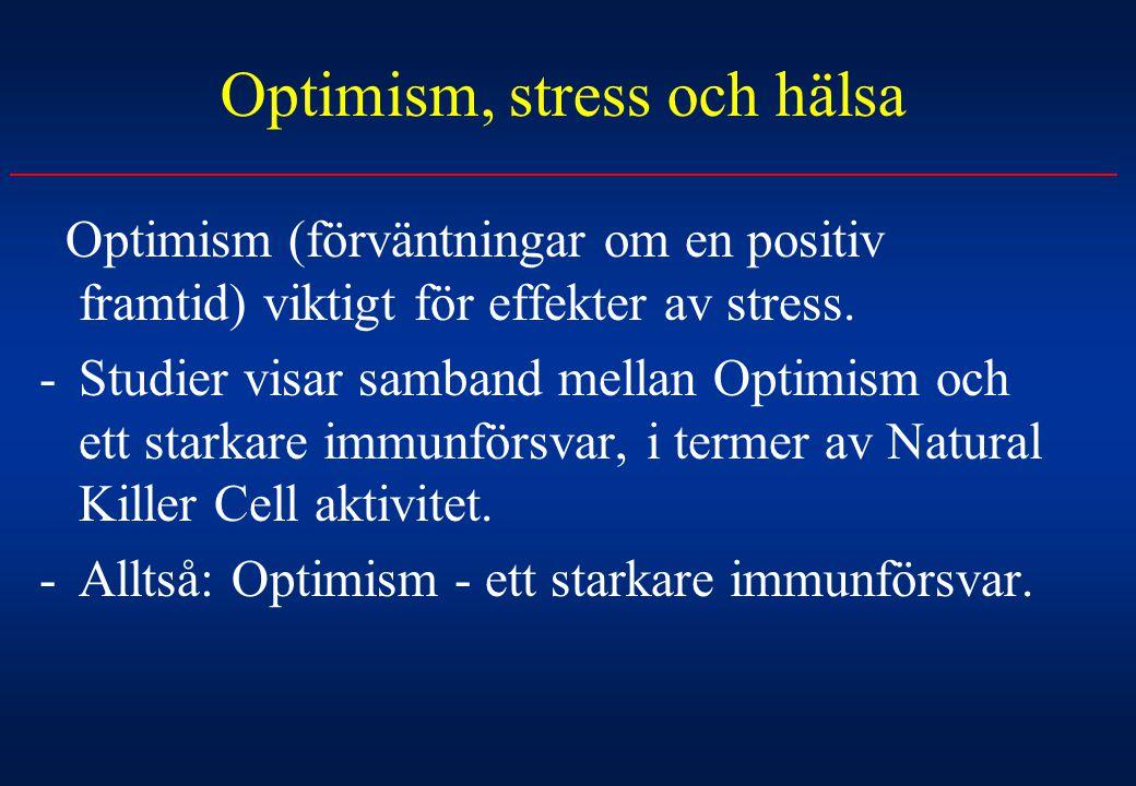 Optimism, stress och hälsa Optimism (förväntningar om en positiv framtid) viktigt för effekter av stress. -Studier visar samband mellan Optimism och e