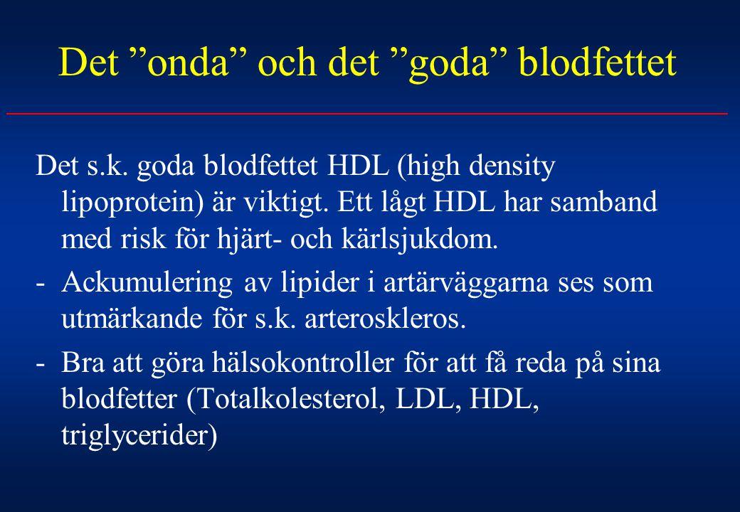 """Det """"onda"""" och det """"goda"""" blodfettet Det s.k. goda blodfettet HDL (high density lipoprotein) är viktigt. Ett lågt HDL har samband med risk för hjärt-"""