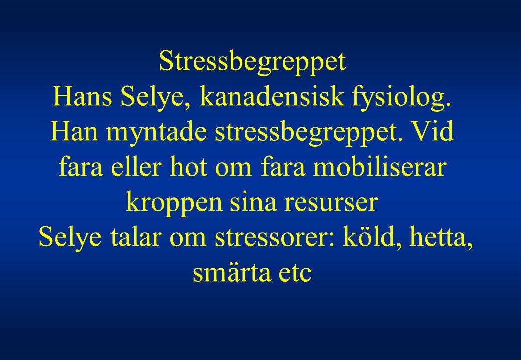 Stressbegreppet Hans Selye, kanadensisk fysiolog. Han myntade stressbegreppet. Vid fara eller hot om fara mobiliserar kroppen sina resurser Selye tala