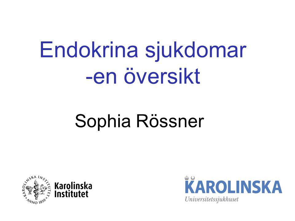 Sophia Rössner Endokrina sjukdomar -en översikt