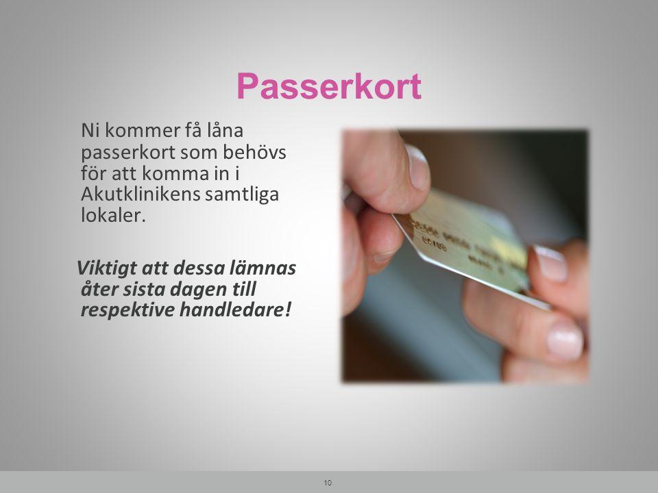 Passerkort Ni kommer få låna passerkort som behövs för att komma in i Akutklinikens samtliga lokaler. Viktigt att dessa lämnas åter sista dagen till r