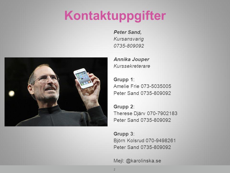 Kontaktuppgifter Peter Sand, Kursansvarig 0735-809092 Annika Jouper Kurssekreterare Grupp 1: Amelie Frie 073-5035005 Peter Sand 0735-809092 Grupp 2: T
