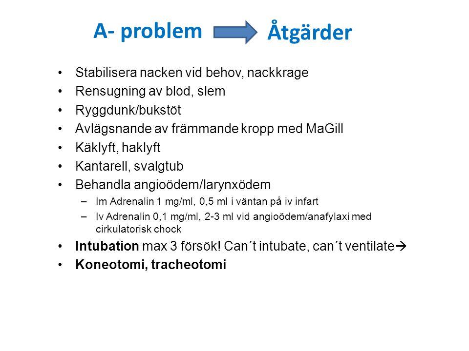 A- problem Stabilisera nacken vid behov, nackkrage Rensugning av blod, slem Ryggdunk/bukstöt Avlägsnande av främmande kropp med MaGill Käklyft, haklyf
