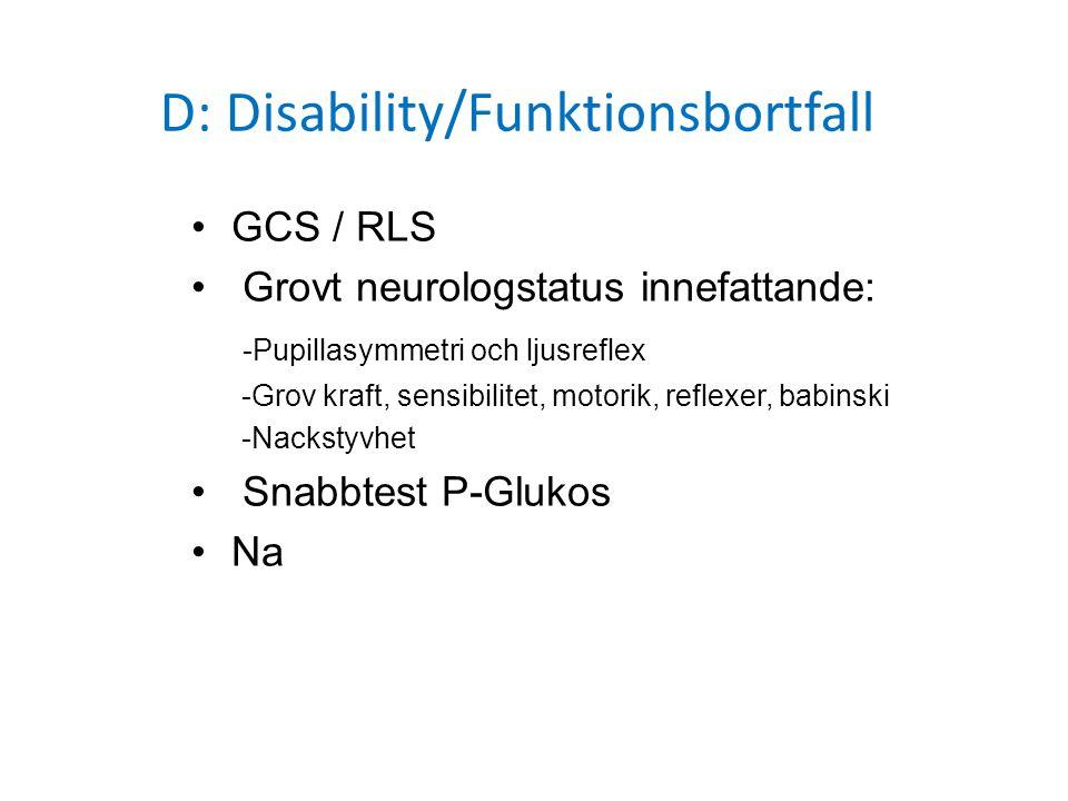 D: Disability/Funktionsbortfall GCS / RLS Grovt neurologstatus innefattande: -Pupillasymmetri och ljusreflex -Grov kraft, sensibilitet, motorik, refle
