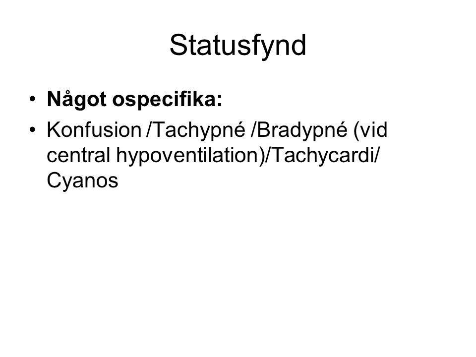 Statusfynd Något ospecifika: Konfusion /Tachypné /Bradypné (vid central hypoventilation)/Tachycardi/ Cyanos