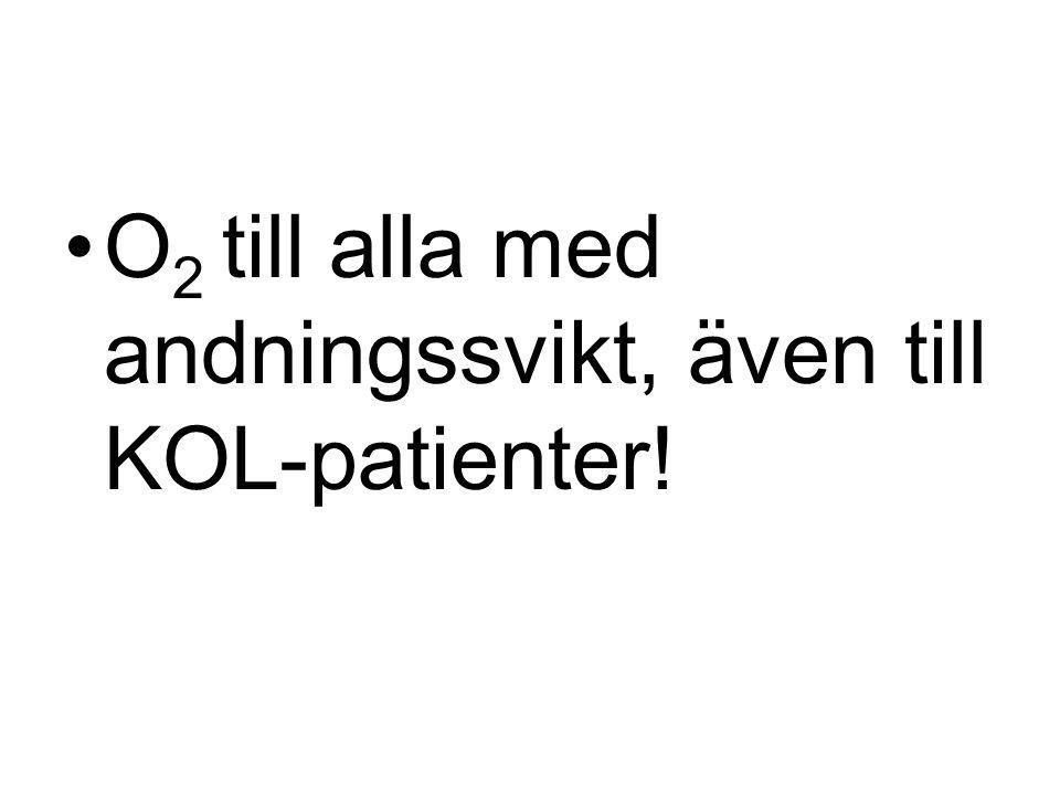 O 2 till alla med andningssvikt, även till KOL-patienter!