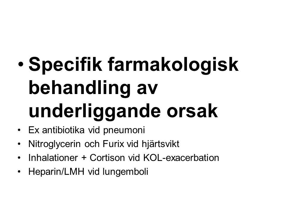 Specifik farmakologisk behandling av underliggande orsak Ex antibiotika vid pneumoni Nitroglycerin och Furix vid hjärtsvikt Inhalationer + Cortison vi