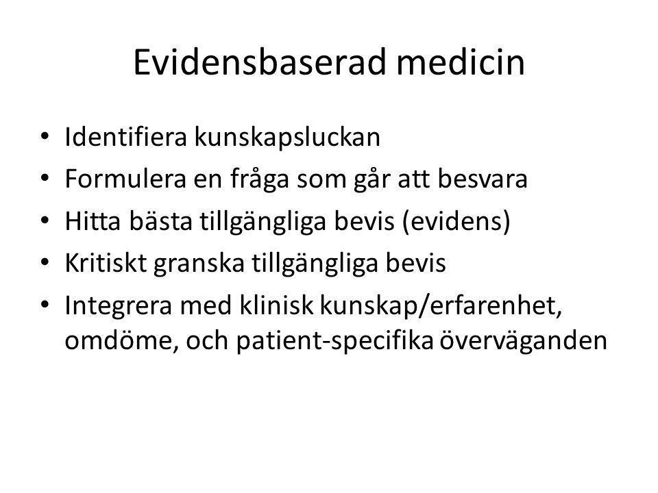 Evidensbaserad medicin Identifiera kunskapsluckan Formulera en fråga som går att besvara Hitta bästa tillgängliga bevis (evidens) Kritiskt granska til