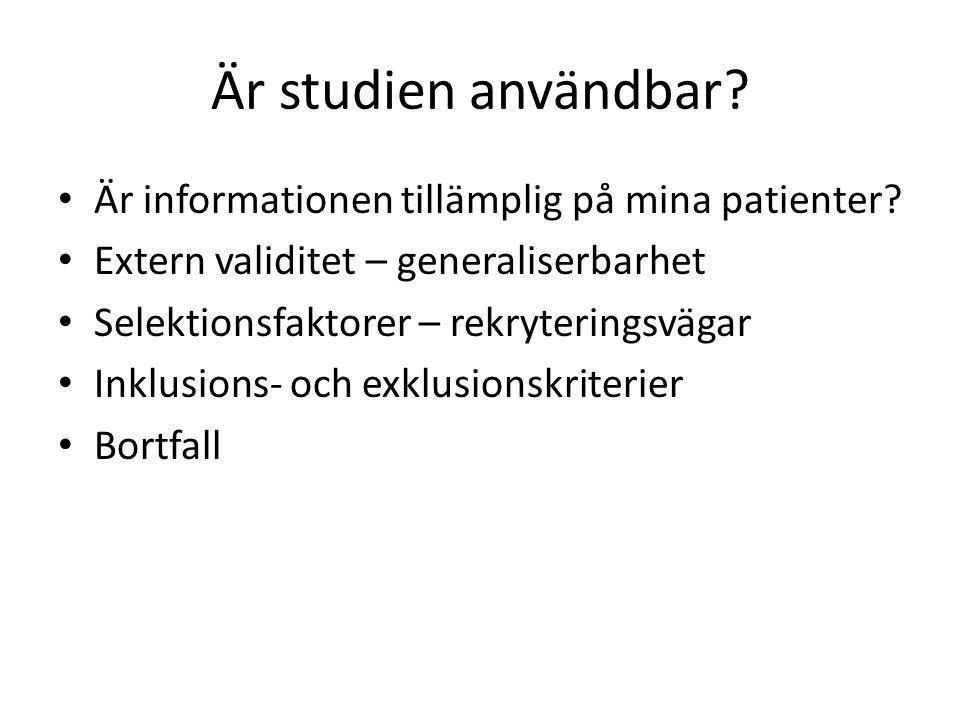 Är studien användbar? Är informationen tillämplig på mina patienter? Extern validitet – generaliserbarhet Selektionsfaktorer – rekryteringsvägar Inklu
