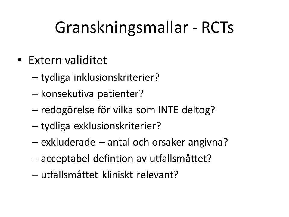 Granskningsmallar - RCTs Extern validitet – tydliga inklusionskriterier? – konsekutiva patienter? – redogörelse för vilka som INTE deltog? – tydliga e