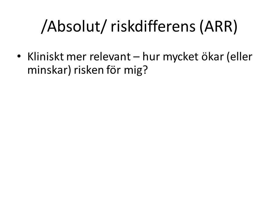 /Absolut/ riskdifferens (ARR) Kliniskt mer relevant – hur mycket ökar (eller minskar) risken för mig?