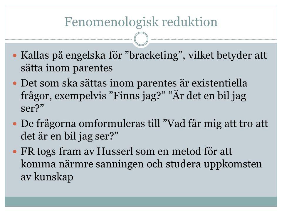 """Fenomenologisk reduktion Kallas på engelska för """"bracketing"""", vilket betyder att sätta inom parentes Det som ska sättas inom parentes är existentiella"""