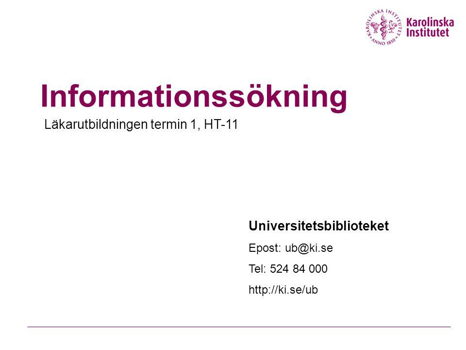Informationssökning Läkarutbildningen termin 1, HT-11 Universitetsbiblioteket Epost: ub@ki.se Tel: 524 84 000 http://ki.se/ub