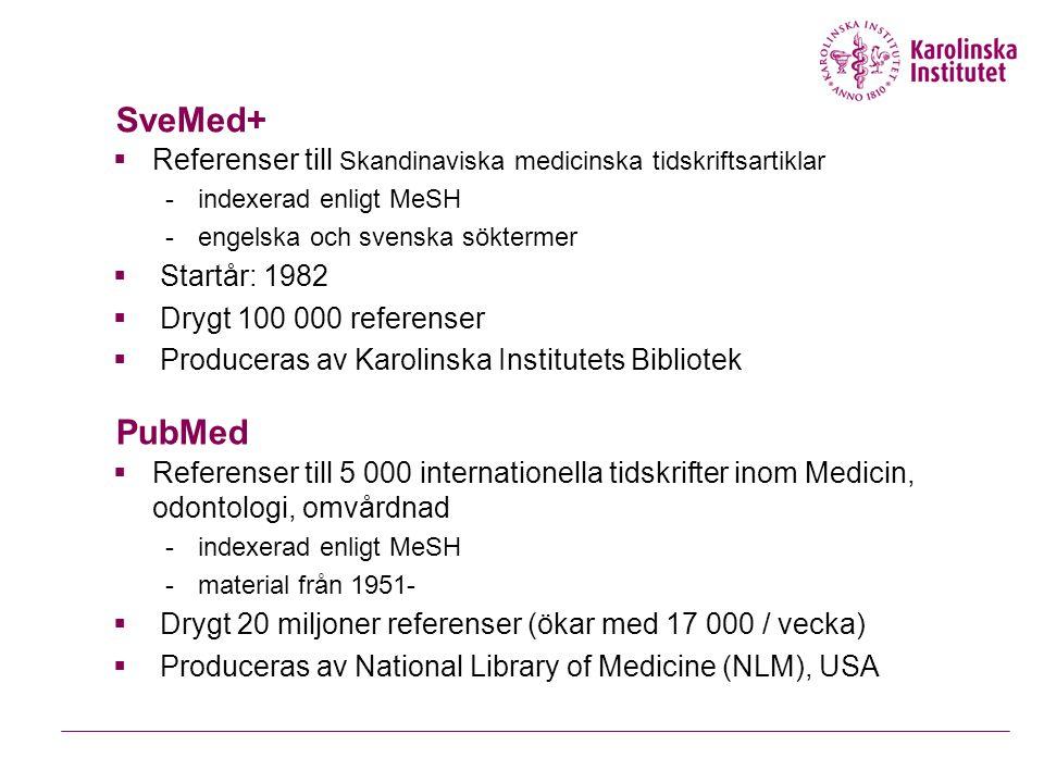 SveMed+  Referenser till Skandinaviska medicinska tidskriftsartiklar -indexerad enligt MeSH -engelska och svenska söktermer  Startår: 1982  Drygt 1
