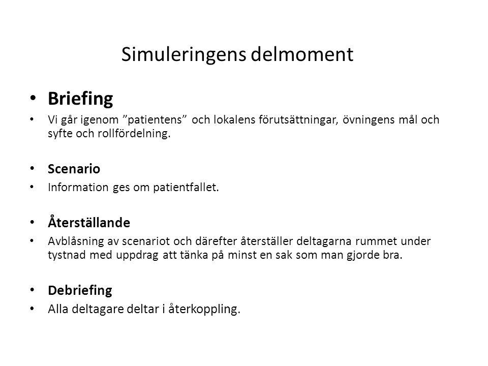 """Briefing Vi går igenom """"patientens"""" och lokalens förutsättningar, övningens mål och syfte och rollfördelning. Scenario Information ges om patientfalle"""
