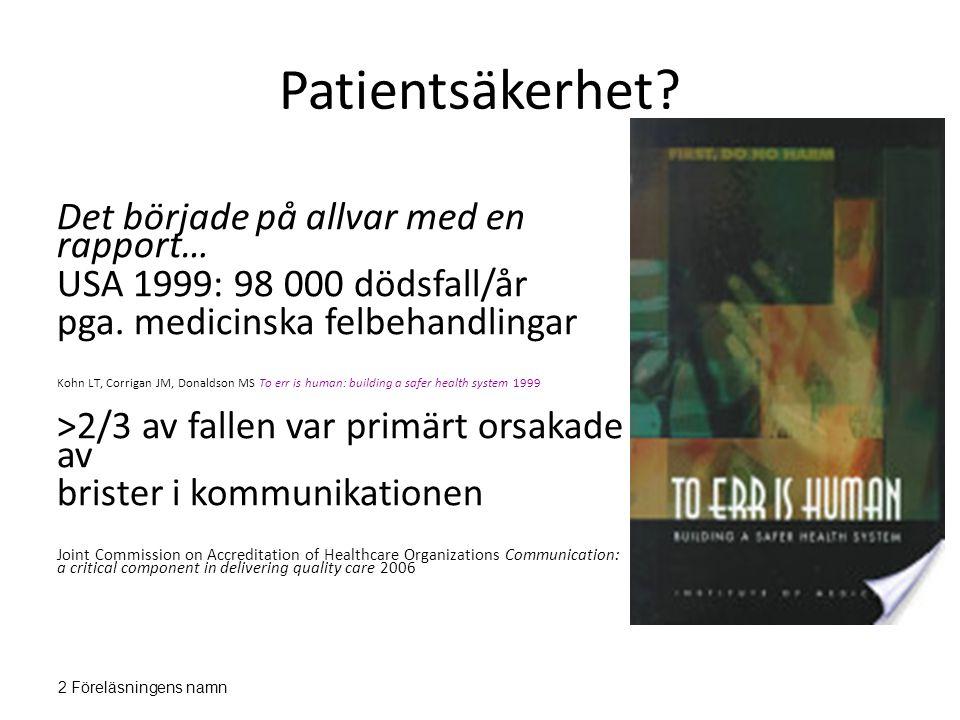 2 Föreläsningens namn Patientsäkerhet? Det började på allvar med en rapport… USA 1999: 98 000 dödsfall/år pga. medicinska felbehandlingar Kohn LT, Cor