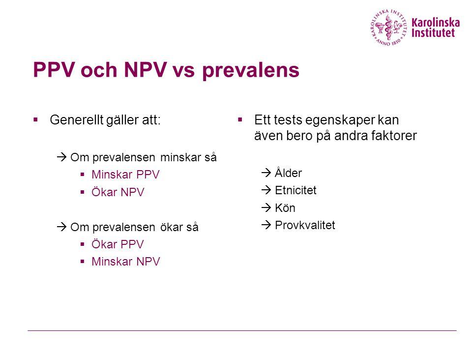 PPV och NPV vs prevalens  Generellt gäller att:  Om prevalensen minskar så  Minskar PPV  Ökar NPV  Om prevalensen ökar så  Ökar PPV  Minskar NPV  Ett tests egenskaper kan även bero på andra faktorer  Ålder  Etnicitet  Kön  Provkvalitet