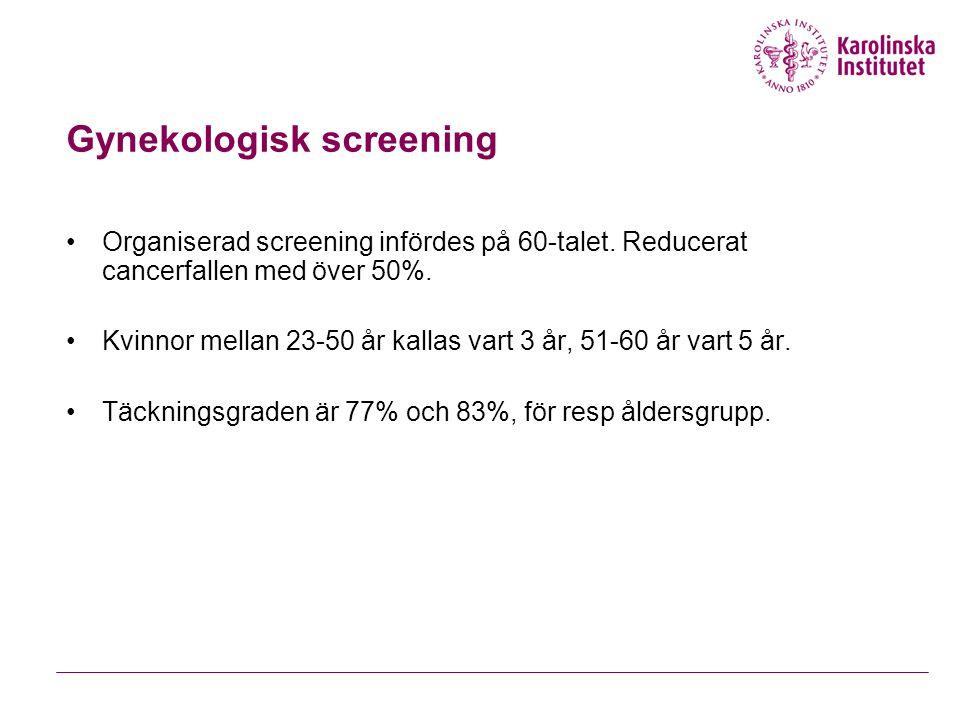 Gynekologisk screening Organiserad screening infördes på 60-talet.