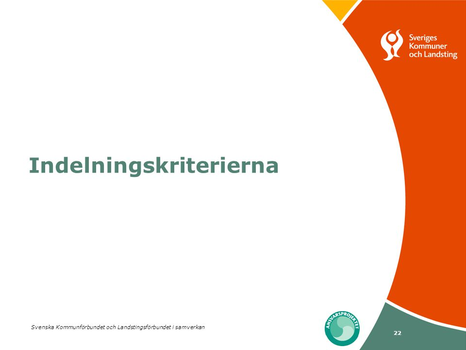 Svenska Kommunförbundet och Landstingsförbundet i samverkan 22 Indelningskriterierna