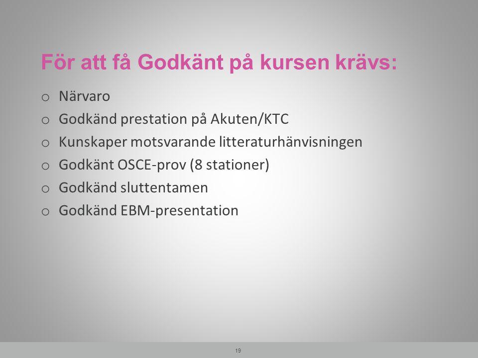 För att få Godkänt på kursen krävs: o Närvaro o Godkänd prestation på Akuten/KTC o Kunskaper motsvarande litteraturhänvisningen o Godkänt OSCE-prov (8