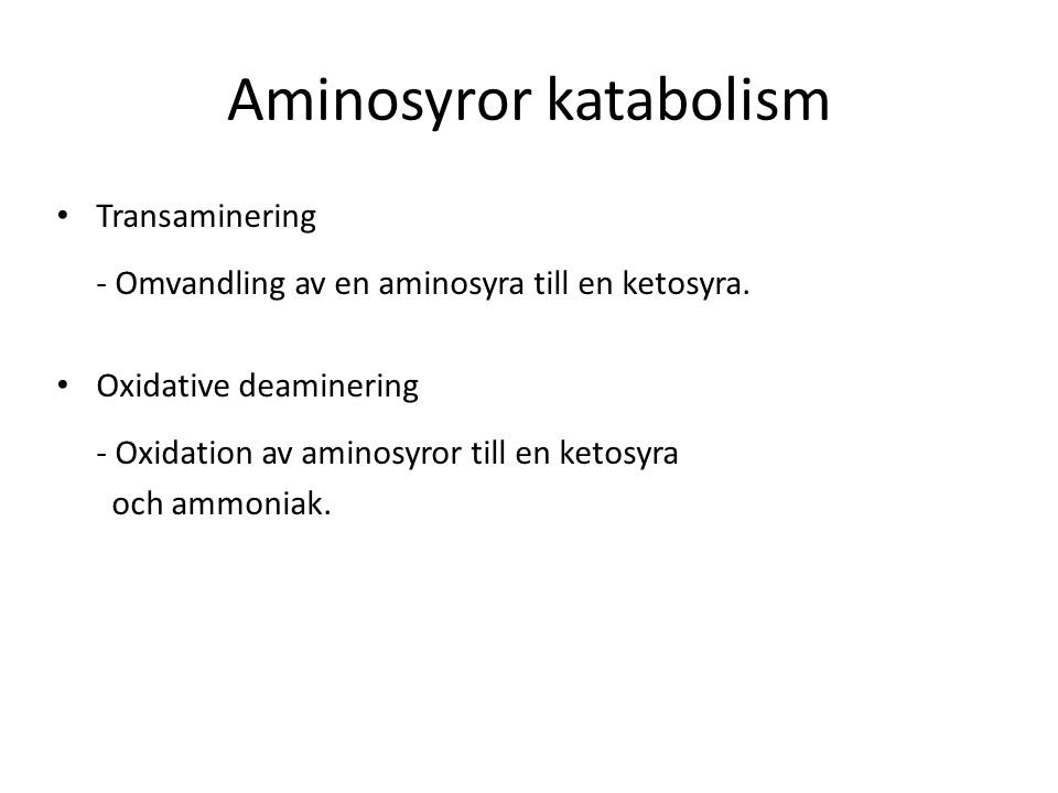 Överföring av aminogrupp från aminosyra Transaminering Bildar: Glucose (Gluconegenesis) Fett syror (Biosyntes) Ketonkroppar (Ketogenesis) ATP (Energi) Deamineras eller används som den är Transaminase (Katalysator) http://bimantary27.blogspot.com/