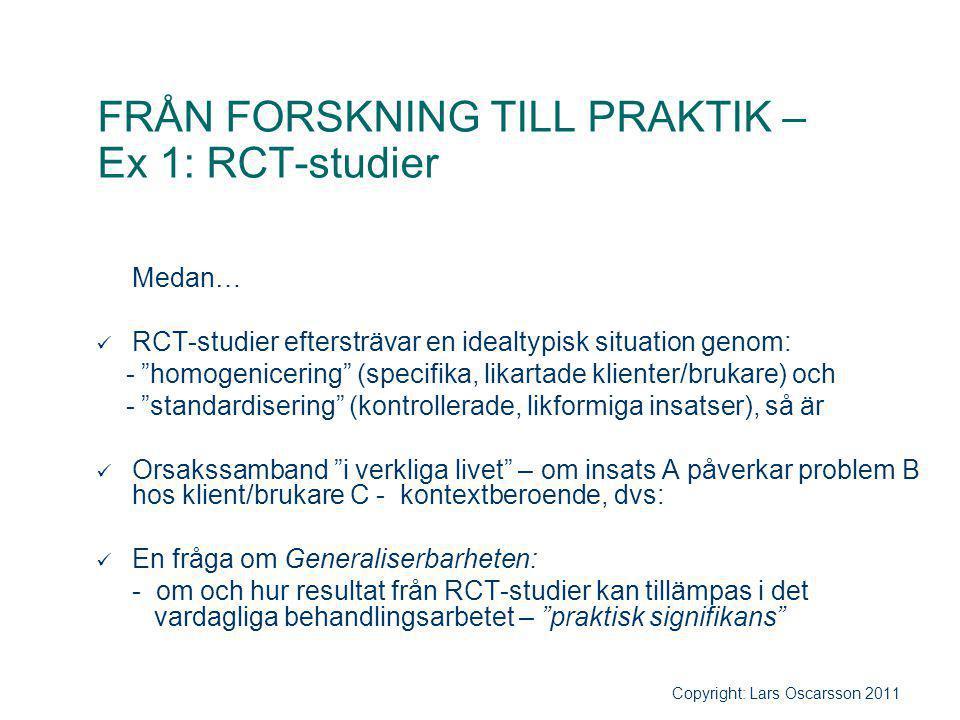 """FRÅN FORSKNING TILL PRAKTIK – Ex 1: RCT-studier Medan… RCT-studier eftersträvar en idealtypisk situation genom: - """"homogenicering"""" (specifika, likarta"""