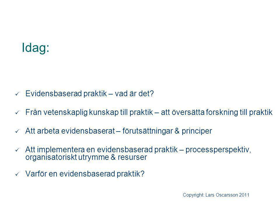 Idag: Evidensbaserad praktik – vad är det? Från vetenskaplig kunskap till praktik – att översätta forskning till praktik Att arbeta evidensbaserat – f