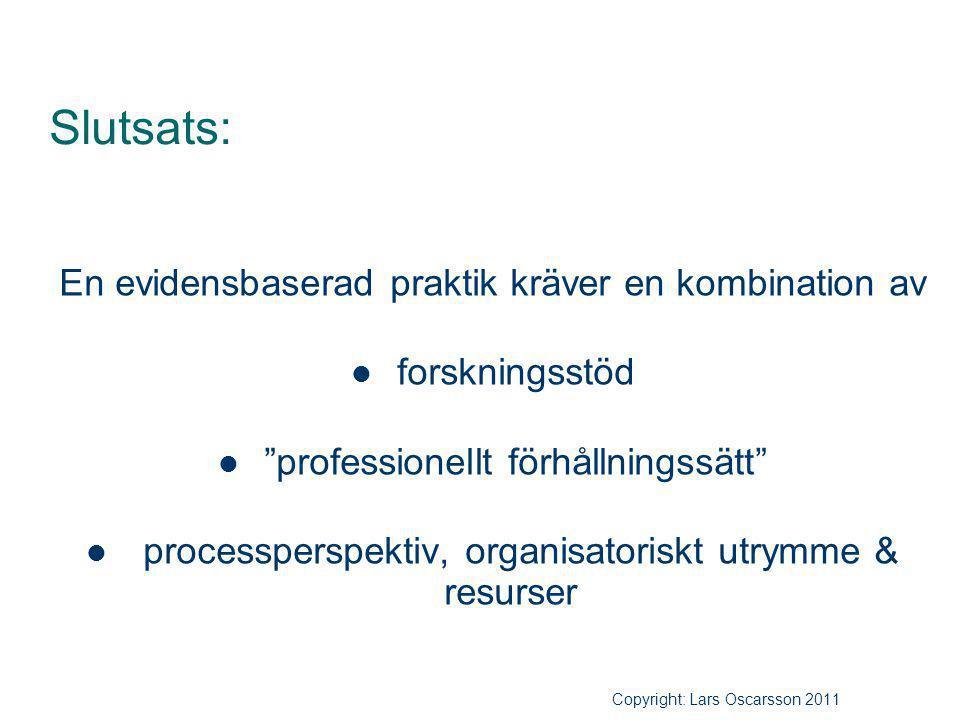 """Slutsats: En evidensbaserad praktik kräver en kombination av forskningsstöd """"professionellt förhållningssätt"""" processperspektiv, organisatoriskt utrym"""