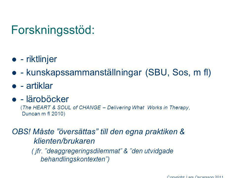 Forskningsstöd: - riktlinjer - kunskapssammanställningar (SBU, Sos, m fl) - artiklar - läroböcker (The HEART & SOUL of CHANGE – Delivering What Works