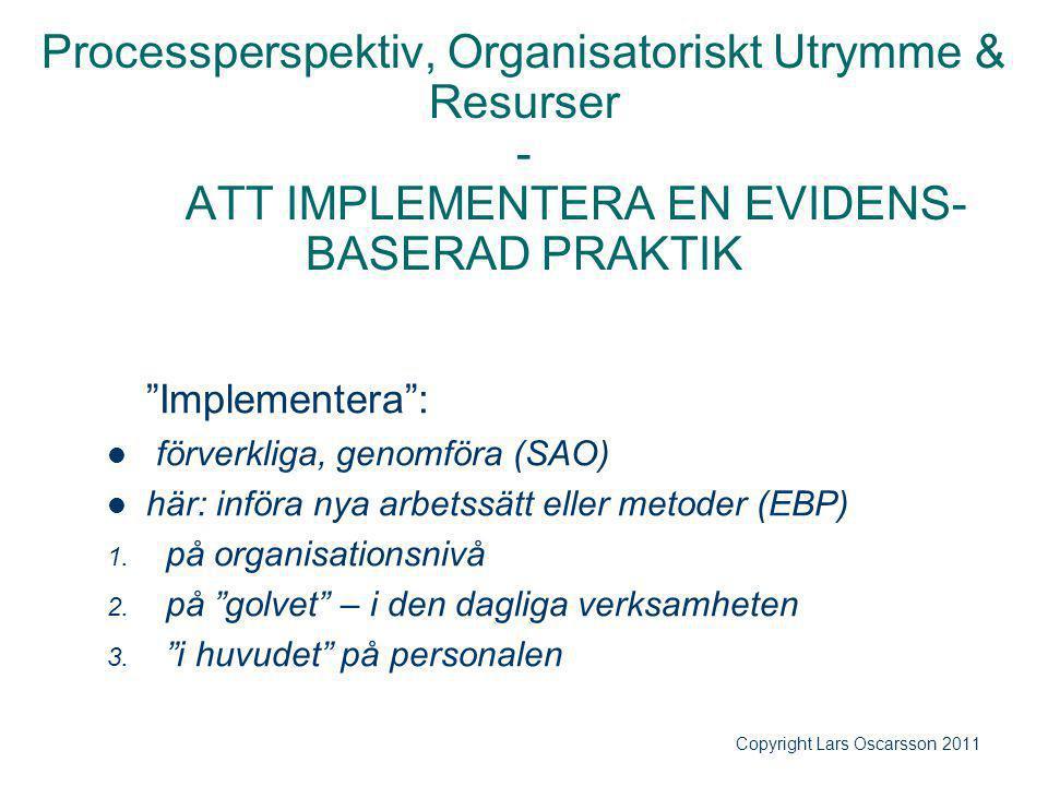 """Processperspektiv, Organisatoriskt Utrymme & Resurser - ATT IMPLEMENTERA EN EVIDENS- BASERAD PRAKTIK """"Implementera"""": förverkliga, genomföra (SAO) här:"""
