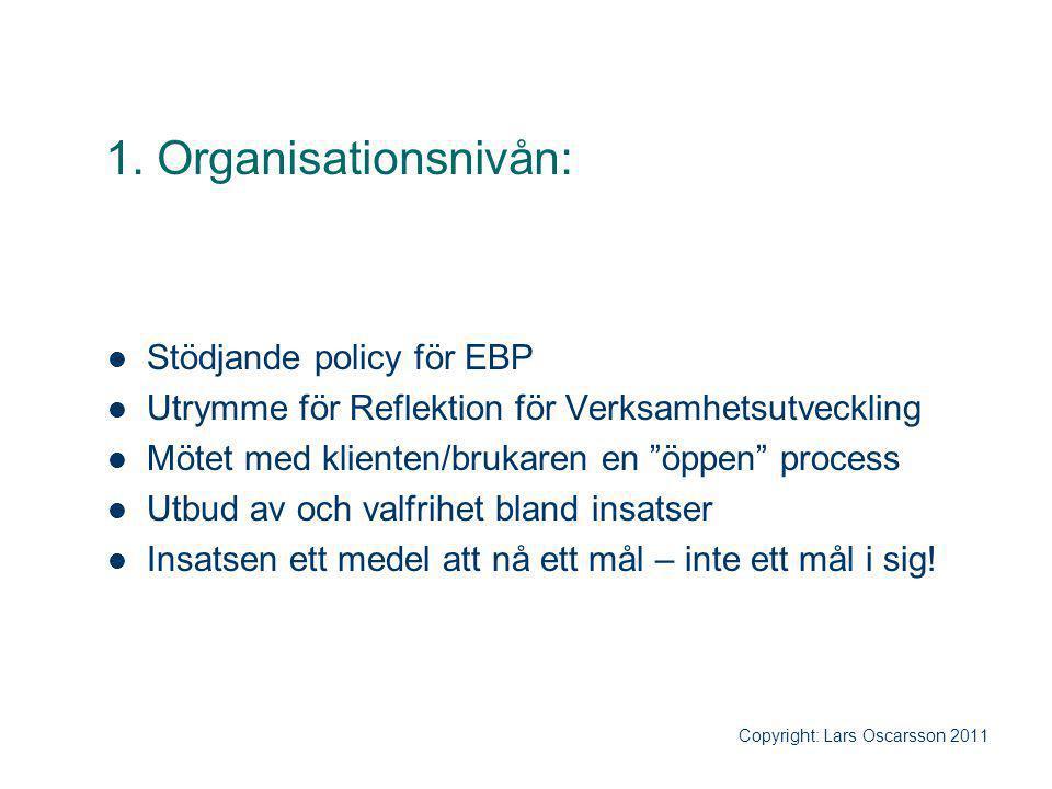 """1. Organisationsnivån: Stödjande policy för EBP Utrymme för Reflektion för Verksamhetsutveckling Mötet med klienten/brukaren en """"öppen"""" process Utbud"""