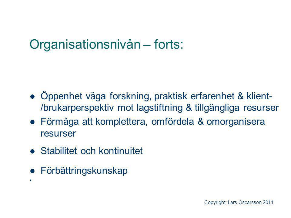 Organisationsnivån – forts: Öppenhet väga forskning, praktisk erfarenhet & klient- /brukarperspektiv mot lagstiftning & tillgängliga resurser Förmåga