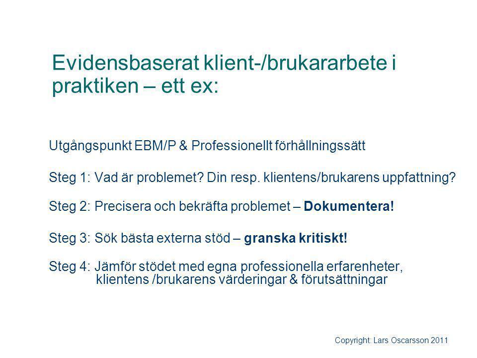 Evidensbaserat klient-/brukararbete i praktiken – ett ex: Utgångspunkt EBM/P & Professionellt förhållningssätt Steg 1: Vad är problemet? Din resp. kli