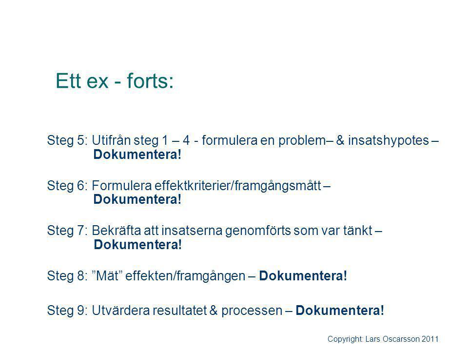 Ett ex - forts: Steg 5: Utifrån steg 1 – 4 - formulera en problem– & insatshypotes – Dokumentera! Steg 6: Formulera effektkriterier/framgångsmått – Do