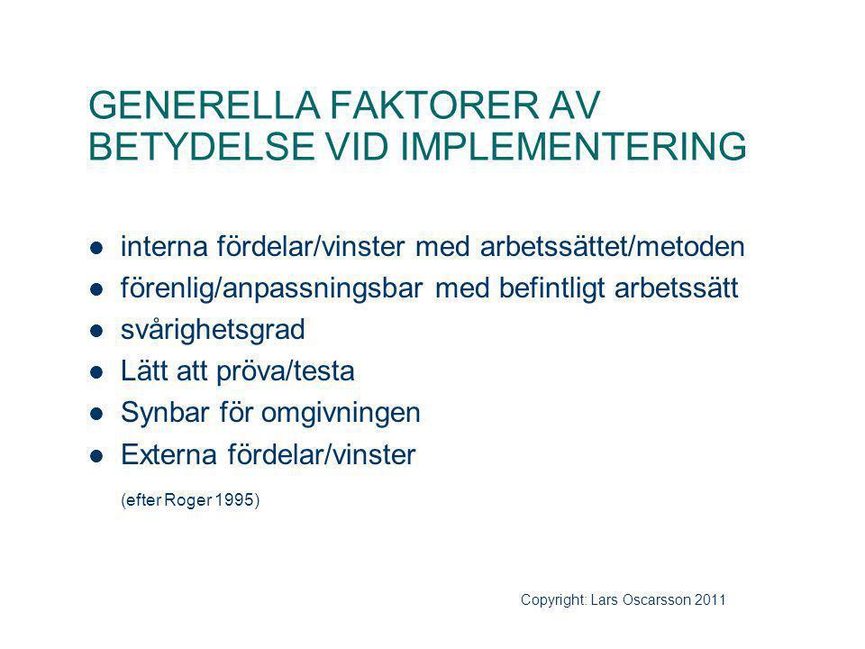 GENERELLA FAKTORER AV BETYDELSE VID IMPLEMENTERING interna fördelar/vinster med arbetssättet/metoden förenlig/anpassningsbar med befintligt arbetssätt
