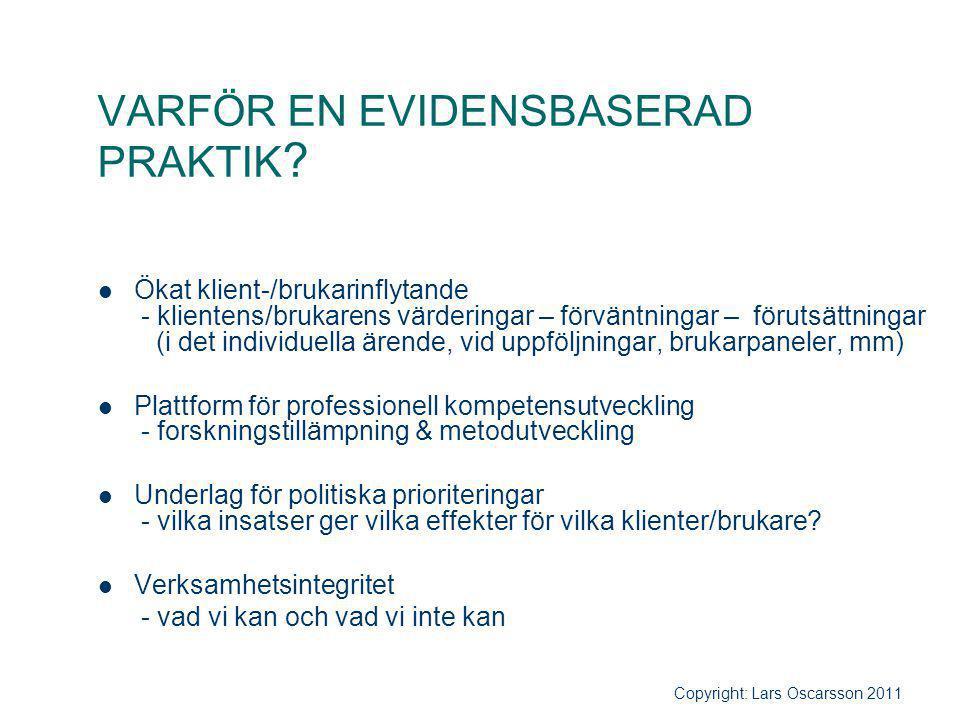 VARFÖR EN EVIDENSBASERAD PRAKTIK ? Ökat klient-/brukarinflytande - klientens/brukarens värderingar – förväntningar – förutsättningar (i det individuel