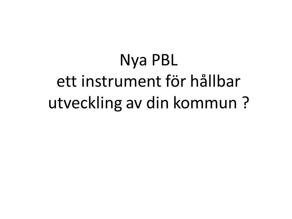 Nya PBL ett instrument för hållbar utveckling av din kommun ?