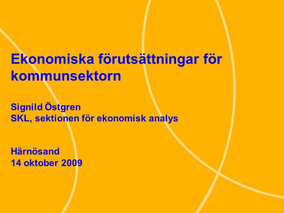 1 Ekonomiska förutsättningar för kommunsektorn Signild Östgren SKL, sektionen för ekonomisk analys Härnösand 14 oktober 2009