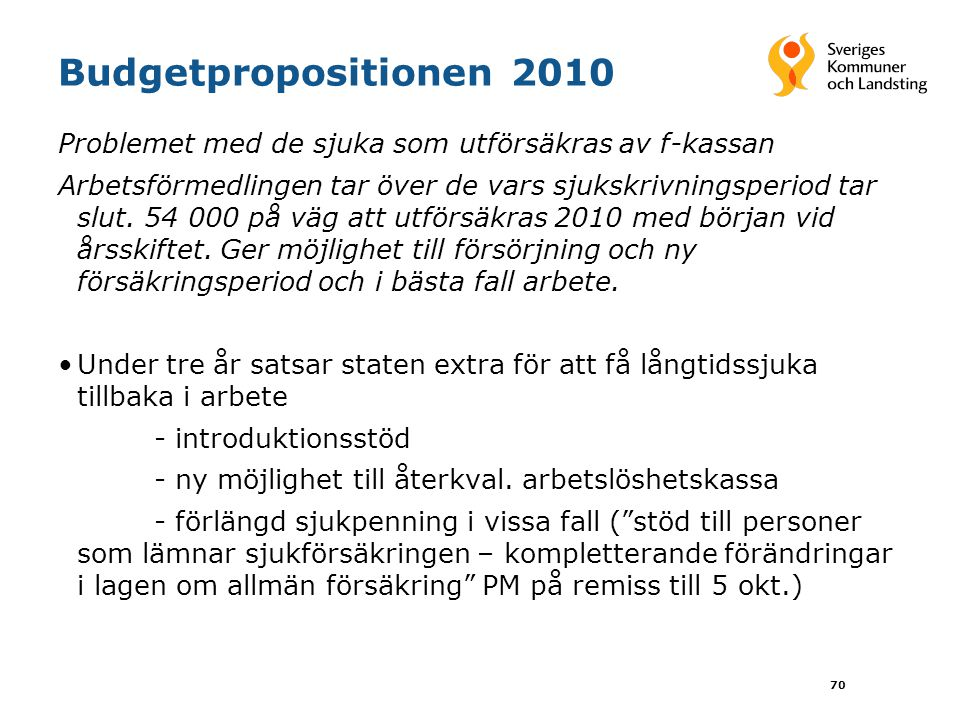70 Budgetpropositionen 2010 Problemet med de sjuka som utförsäkras av f-kassan Arbetsförmedlingen tar över de vars sjukskrivningsperiod tar slut.