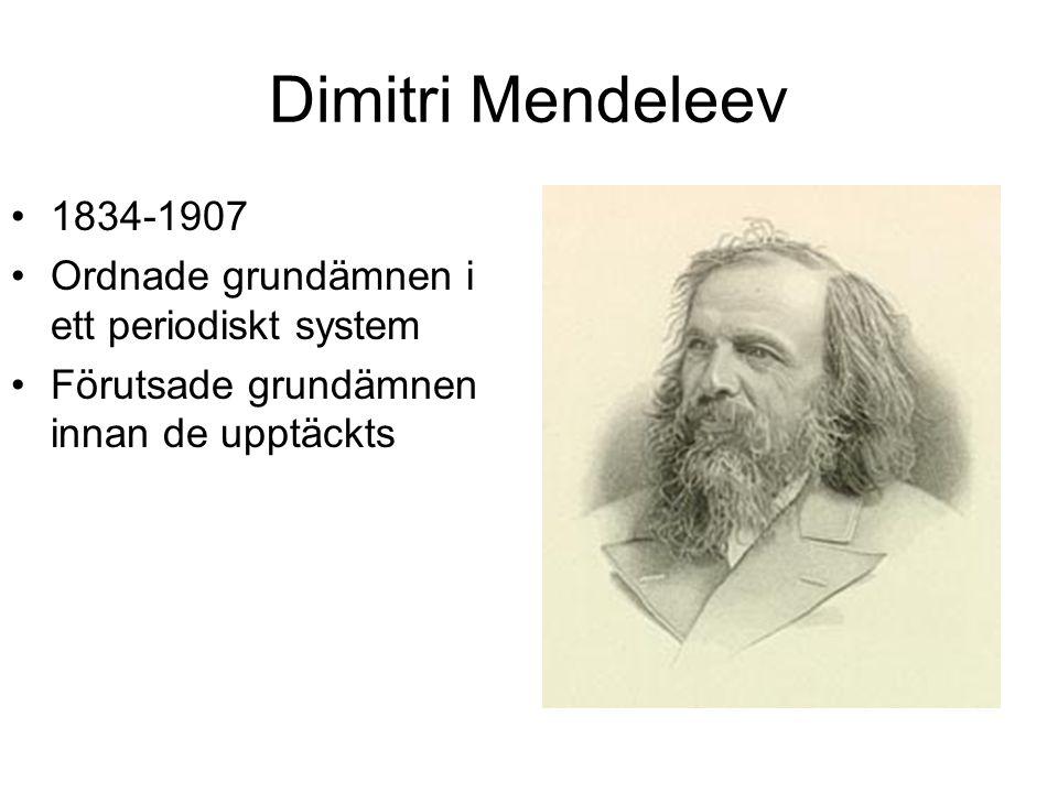 Dimitri Mendeleev 1834-1907 Ordnade grundämnen i ett periodiskt system Förutsade grundämnen innan de upptäckts
