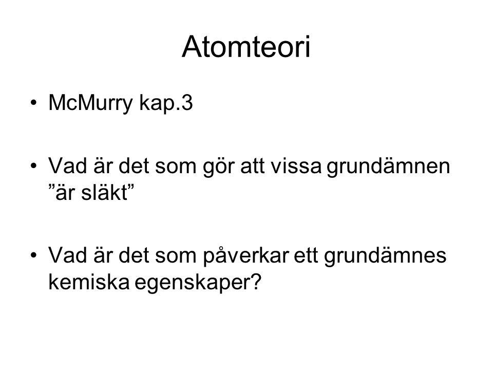 """Atomteori McMurry kap.3 Vad är det som gör att vissa grundämnen """"är släkt"""" Vad är det som påverkar ett grundämnes kemiska egenskaper?"""